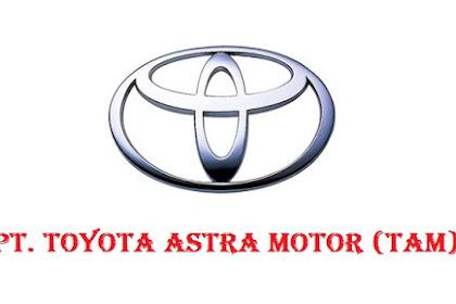 Loker Terbaru Bulan Juni 2018 PT. Toyota Astra Motor (TAM) Untuk Berbagai Posisi