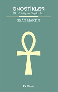 Sean Martin - Gnostikler - İlk Hristiyan Sapkınlar