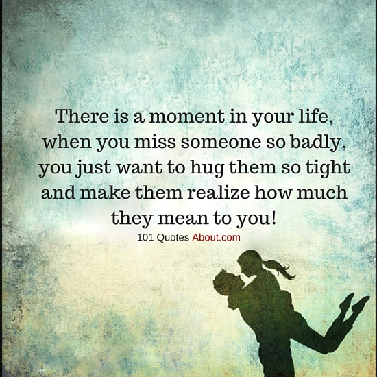 There Is A Moment In Your Life When You Miss Someone So Badly You