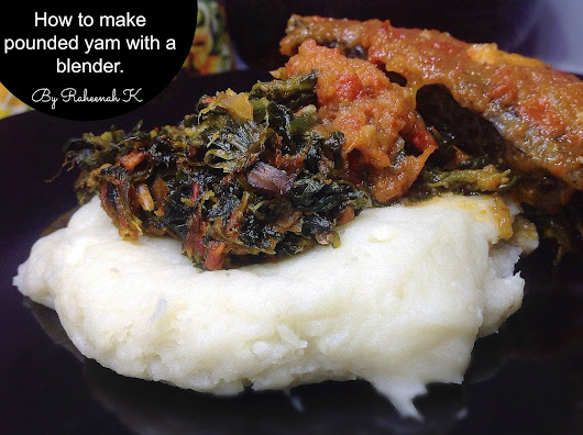 RAHEENAH'S KITCHEN :: How to make pounded yam with a blender.