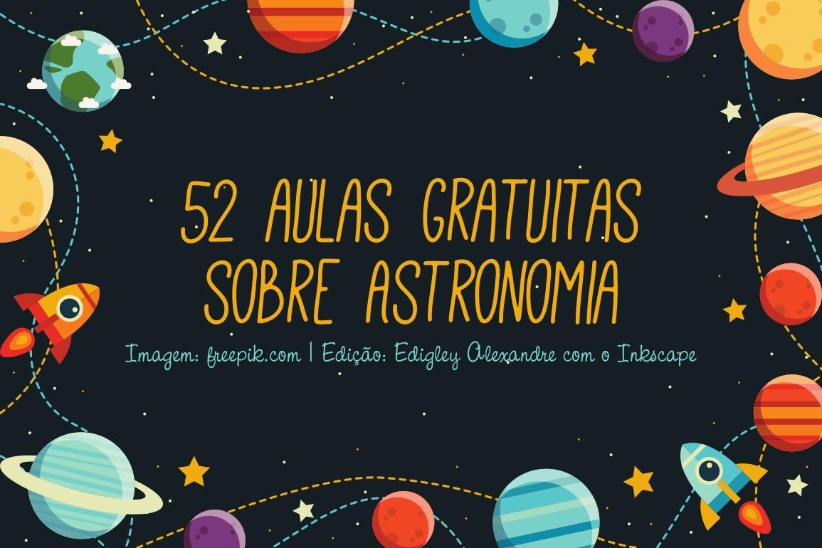 52 aulas gratuitas sobre Astronomia [curso]