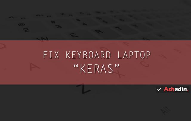 Cara atasi Keyboard Laptop yang seperti tertahan sesuatu (Keras saat di tekan)
