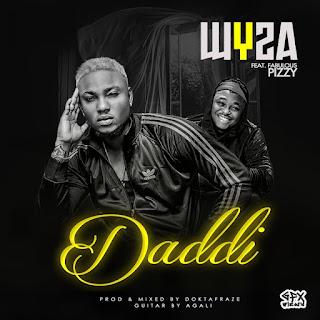 MUSIC:WYZA x FABULOUS PIZZY – DADDI (Prod by Doktafraze)