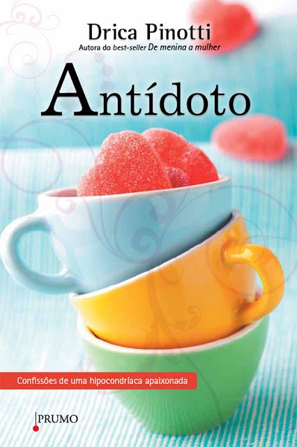 Antídoto Confissões de uma hipocondríaca apaixonada - Drica Pinotti