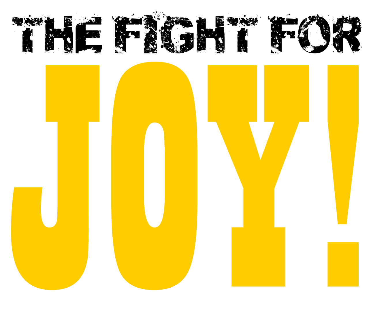 The Relentless Fight: The Fight for Joy