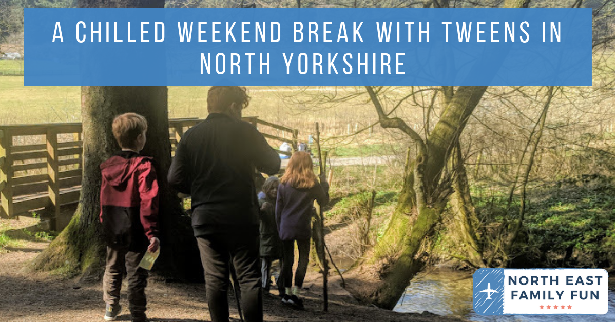 A Chilled Weekend Break with Friends & Tweens in North Yorkshire