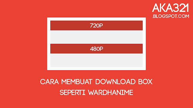 Cara Membuat Download Box Seperti Wardhanime, Cara Membuat Download Box, Cara Membuat Download Box Fansub, Cara Membuat Download Box Seperti Fansub.