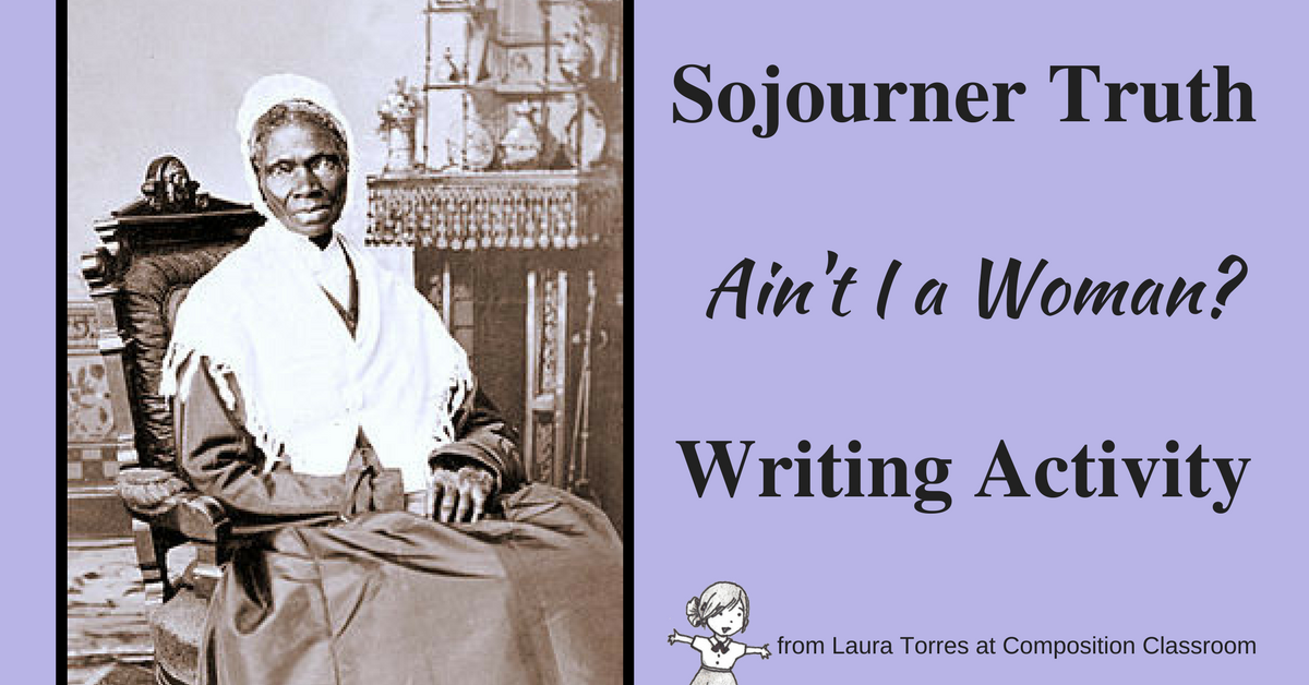 composition classroom sojourner truth speech writing activity sojourner truth s ain t i a w speech is short and powerful i assign this reading during our argumentative essay writing unit and then we analyze it