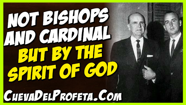 Not bishops and cardinal but by the Spirit of God - William Marrion Branham Quotes