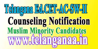 Telangana TSEd.CET-AC-SW-II-2016(Muslim Minority)1st /2nd Counseling Notifications