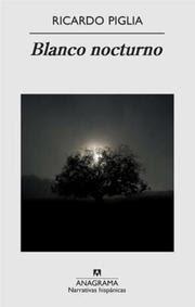 Blanco nocturno / Ricardo Piglia