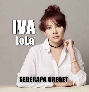 Download Lagu Iva Lola Seberapa Greget Mp3 ( New Release 2018),Iva Lola, Dangdut, Dangdut Remix,