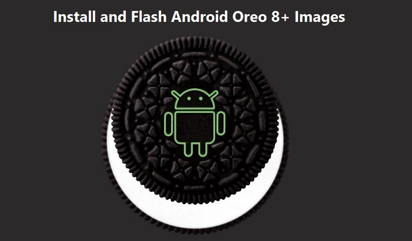 Install and Flash Android Oreo 8+ Images