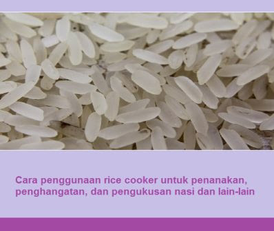 Cara penggunaan rice cooker untuk penanakan, penghangatan, dan pengukusan nasi dan lain-lain