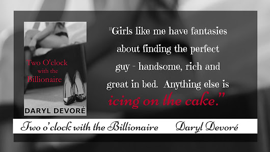 I liked you better when you were catatonic. Daryl Devore's Two O'clock with the Billionaire on Book Hooks #MFRWhooks #MFRWAuthor #hotread