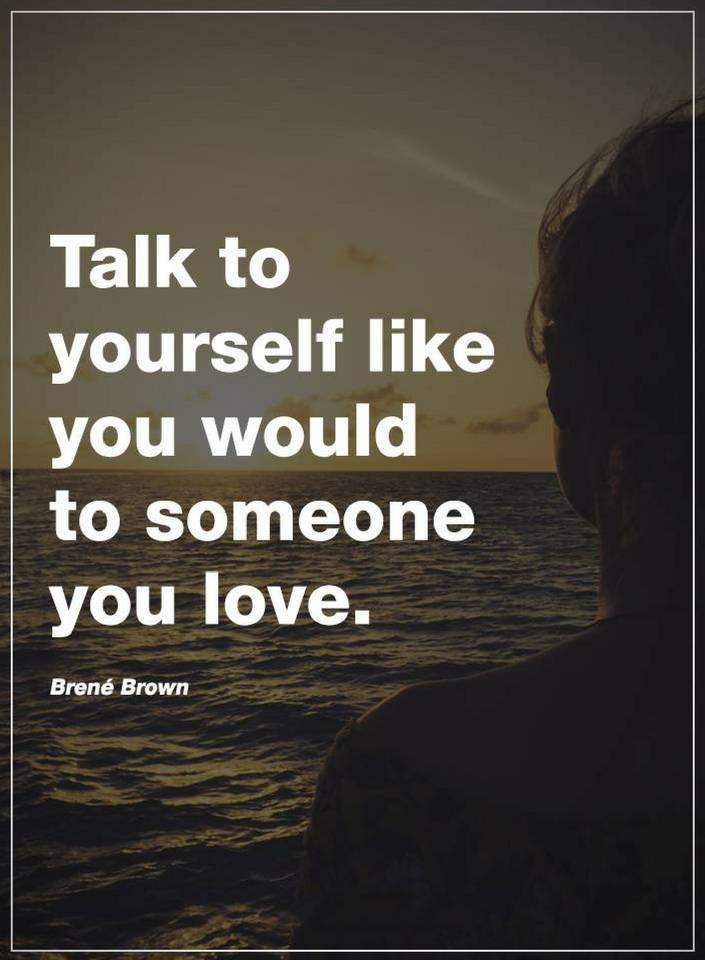 Love Yourself Quotes Talk To Yourself Like You Would Quotes