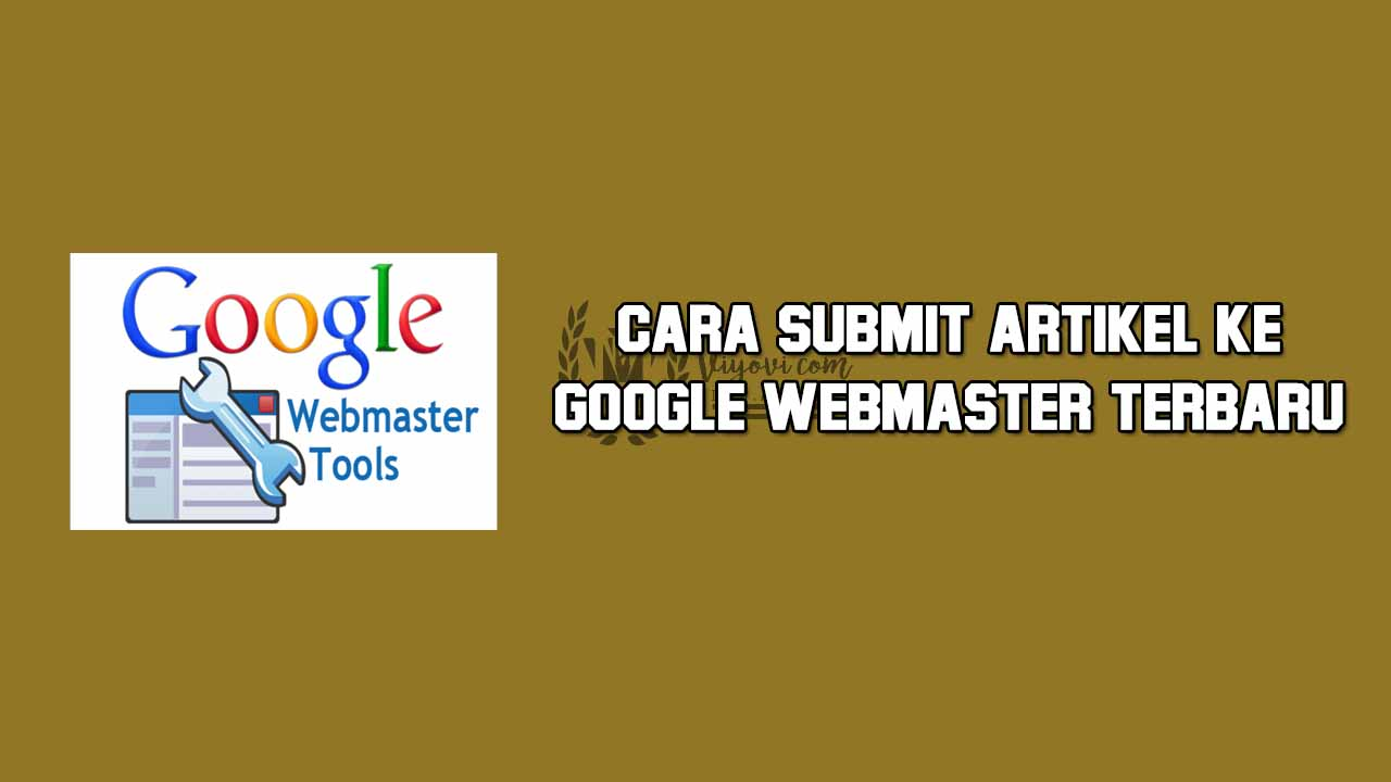 Cara Submit Artikel Blog Ke Google Webmaster Tools Versi