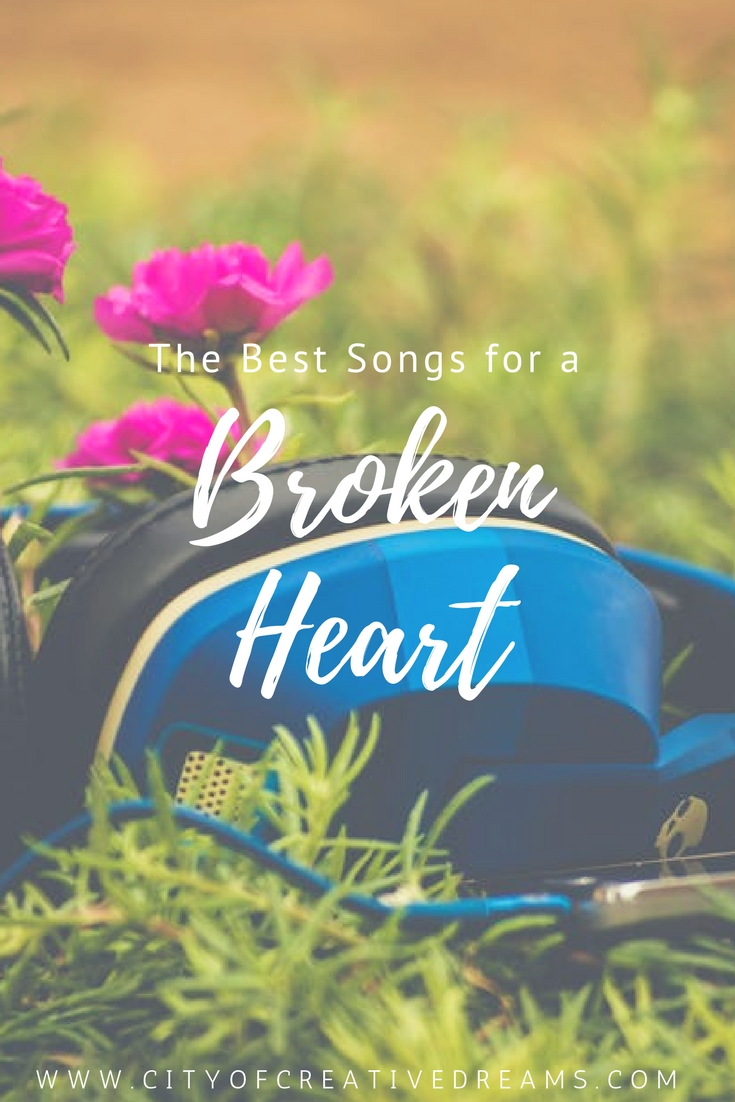 The Best Songs for a Broken Heart | City of Creative Dreams