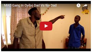 MAD Gang In Oyibo Dad Vs 9ja Dad