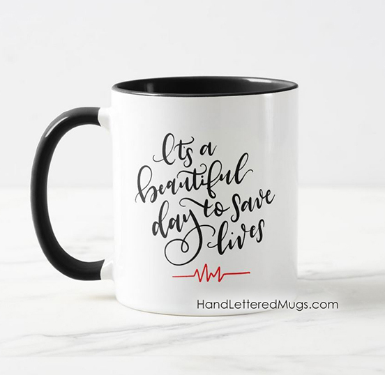 http://www.zazzle.com/its_a_beautiful_day_to_save_lives_hand_lettered_mug-168477058501985572?CMPN=shareicon&lang=en&social=true&view=113236100541059671&rf=238883076893020836