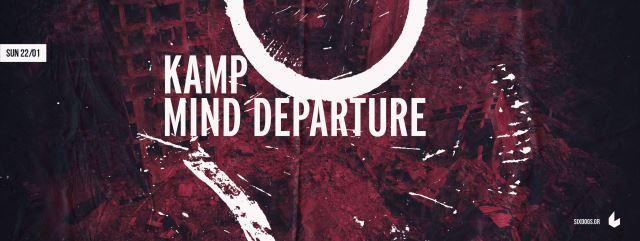 KAMP, MIND DEPARTURE: Κυριακή 22 Ιανουαρίου @ Six D.o.g.s.