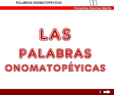 http://www.ceiploreto.es/sugerencias/cplosangeles.juntaextremadura.net/web/curso_3/lengua/onomatopeyas_3/onomatopeyas_3.html