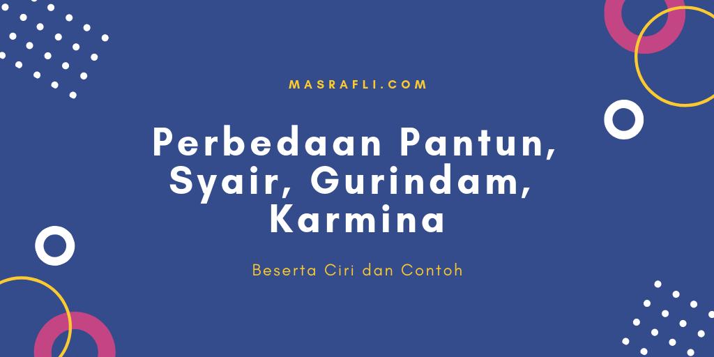 Perbedaan Pantun, Syair, Gurindam, Karmina beserta Ciri ...