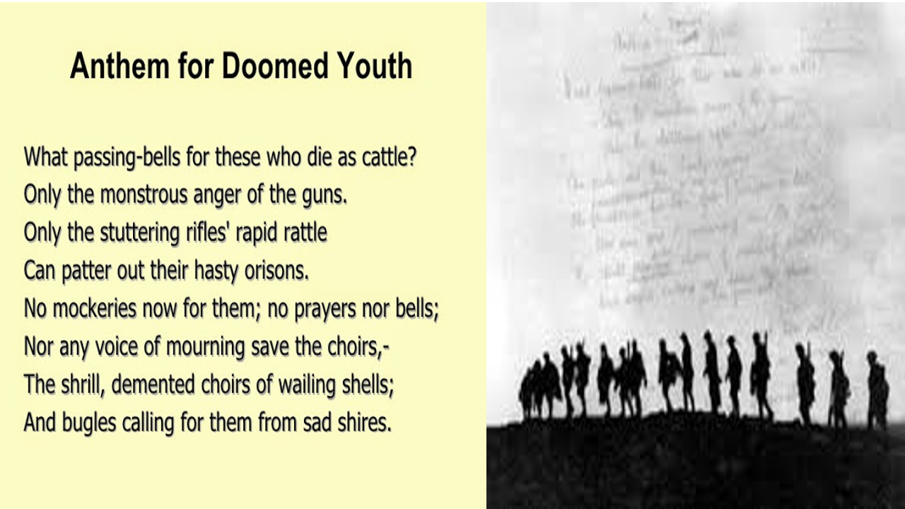 """patterns vs anthem for doomed youth poetry """"anthem for doomed youth"""", wilfred owen  1war poetry  the first world war was a military conflict which took place mostly in europe from 1914 to 1918."""