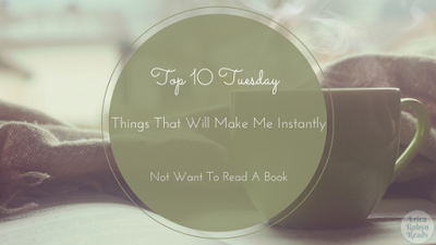 Top 10 Tuesday Things That Will Make Me Instantly Not Want To Read A Book