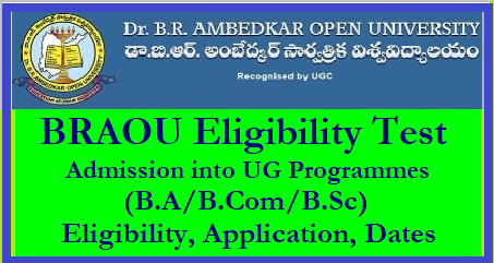 BRAOU Eligibility Test-2018 for Admission into UG Programs (B.A/B.Com/B.Sc) -Eligibility, Application, Dates BRAOU Eligibility Test-2018 for Admission into UG Programs (B.A/B.Com/B.Sc) at Dr. BR Ambedkar Open University | Dr. B.R. Ambedkar Open University (BRAOU) had issued the notification for Eligibility Test 2018 for admission into B.A. /B.Com/ B.Sc. for the academic year 2018-20/2018/05/braou-eligibility-test-2018-for-admission-notification-ug-programmes-BA-BCOMBSC-apply-online-.braouonline.in-eligibility-application-important-dates-model-question-papers-download.html