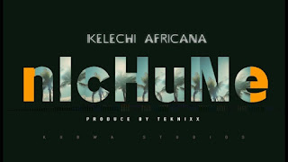 Kelechi Africana Ft DJ 2One2 - Nichune (Official Mp3 Download)