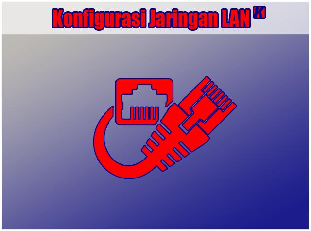 Cara Setting dan Konfigurasi Jaringan LAN Windows 7, Windows 8 dan Windows 10