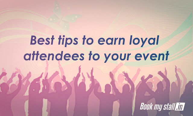 Best tips to earn loyal attendees to your event