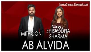 AB ALVIDA LYRCIS : Shraddha Sharma & Mithoon #JAMMIN