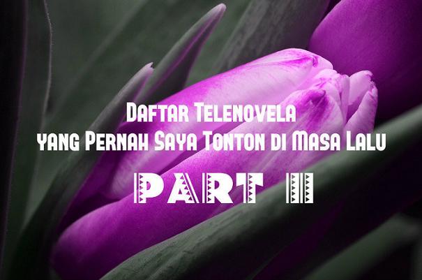 DAFTAR TELENOVELA YANG PERNAH SAYA TONTON DI MASA LALU PART II