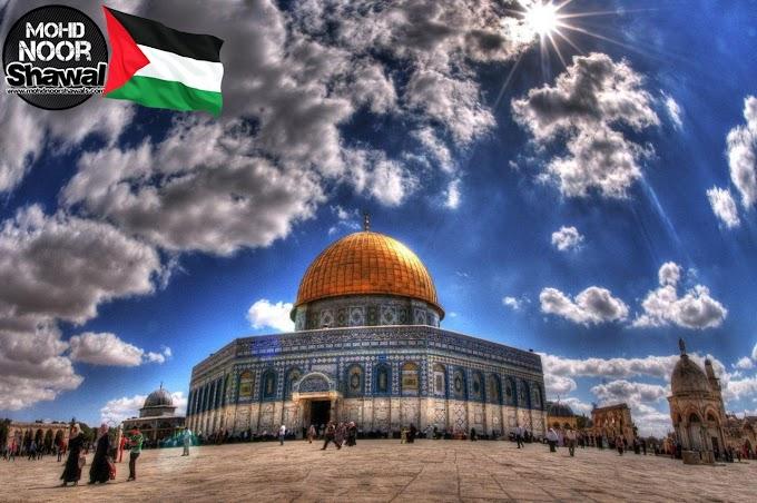 Kenapa Kita Sibuk Pertahankan Baitul Maqdis / Jerusalem ?