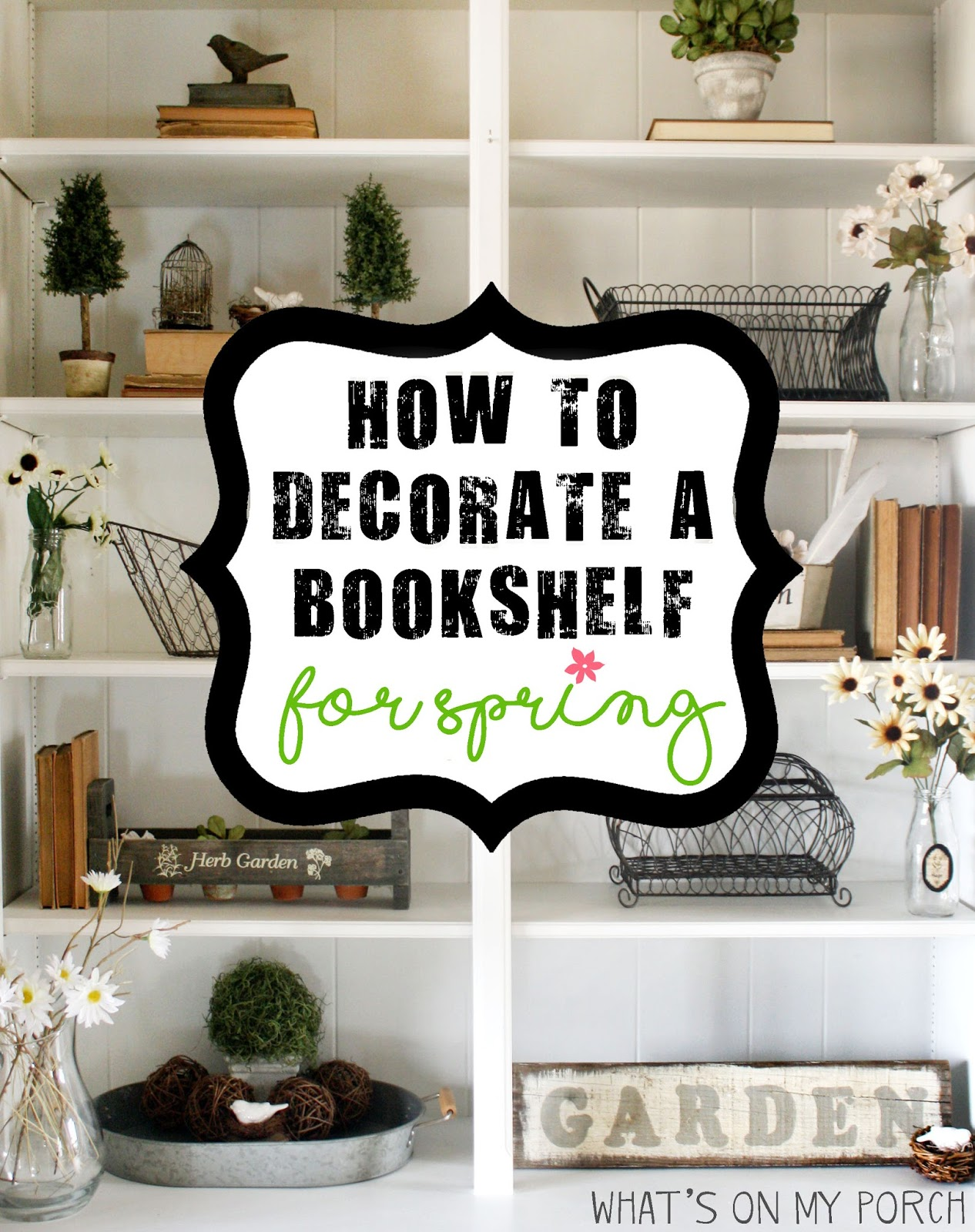 What s My Porch How To Decorate A Bookshelf For Spring