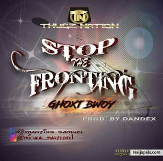 Download Ghoxt Bwoy - Stop The Fronting (STP)
