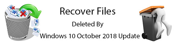 recover files deleted by Windows 10 October 2018 Update aka v1809 update