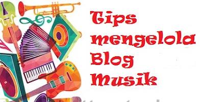 Tips Mengelola Blog Musik, Sebuah Pengalaman Pribadi