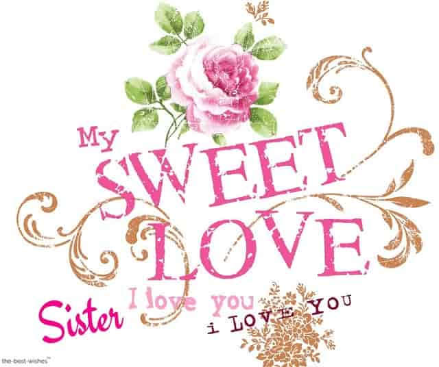 my sweet love sister i love you