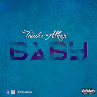 Music: Taiwoo AlhAji - Baby