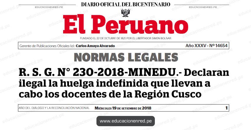 R. S. G. N° 230-2018-MINEDU - Declaran ilegal la huelga indefinida que llevan a cabo los docentes de la Región Cusco - www.minedu.gob.pe