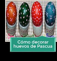 CÓMO DECORAR FÁCILMENTE HUEVOS DE PASCUA