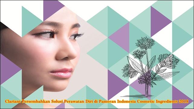 Clariant Persembahkan Solusi Perawatan Diri di Pameran Indonesia Cosmetic Ingredients 2018