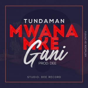 OFFICIAL AUDIO || Tundaman Mwanamke Gani || [Download Audio]