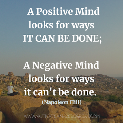 "Super Motivational Quotes: ""A positive mind looks for ways it can be done; a negative mind looks for ways it can't be done."" - Napoleon Hill"