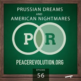 Peace Revolution: Episode056 - Prussian Dreams and American Nightmares / How Power Corrupts, Internationally