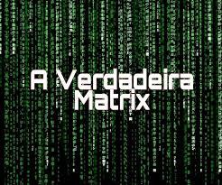 a verdadeira matrix