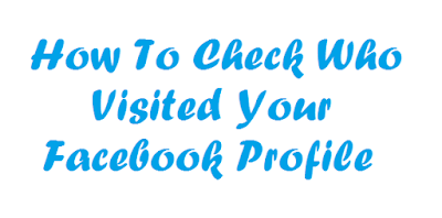 How To Check Who Visited Your Facebook Profile